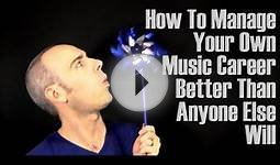 How To Manage Your Own Music Career Better Than Anyone